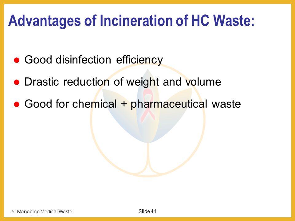 5: Managing Medical Waste Slide 43 Do not Incinerate Do not incinerate the following: Plastics especially halogenated plastics (e.g.