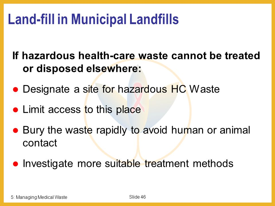 5: Managing Medical Waste Slide 45 Disadvantages of Incineration of HC Waste: Doesn't destroy chemical waste at lower temperature for rotary kiln Toxi