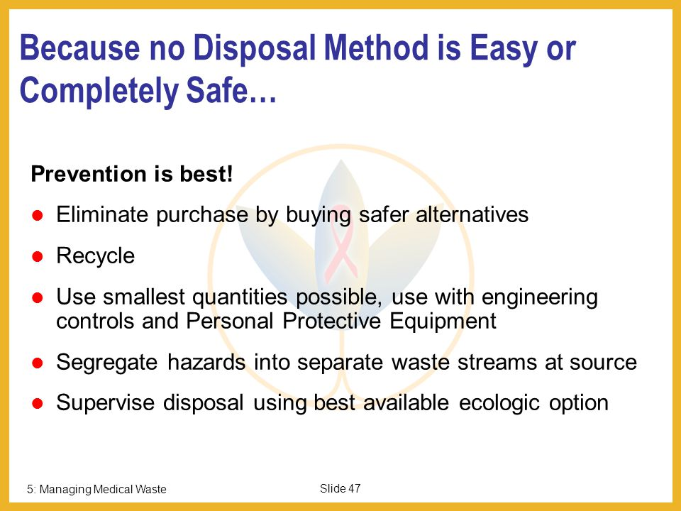 5: Managing Medical Waste Slide 46 Land-fill in Municipal Landfills If hazardous health-care waste cannot be treated or disposed elsewhere: Designate