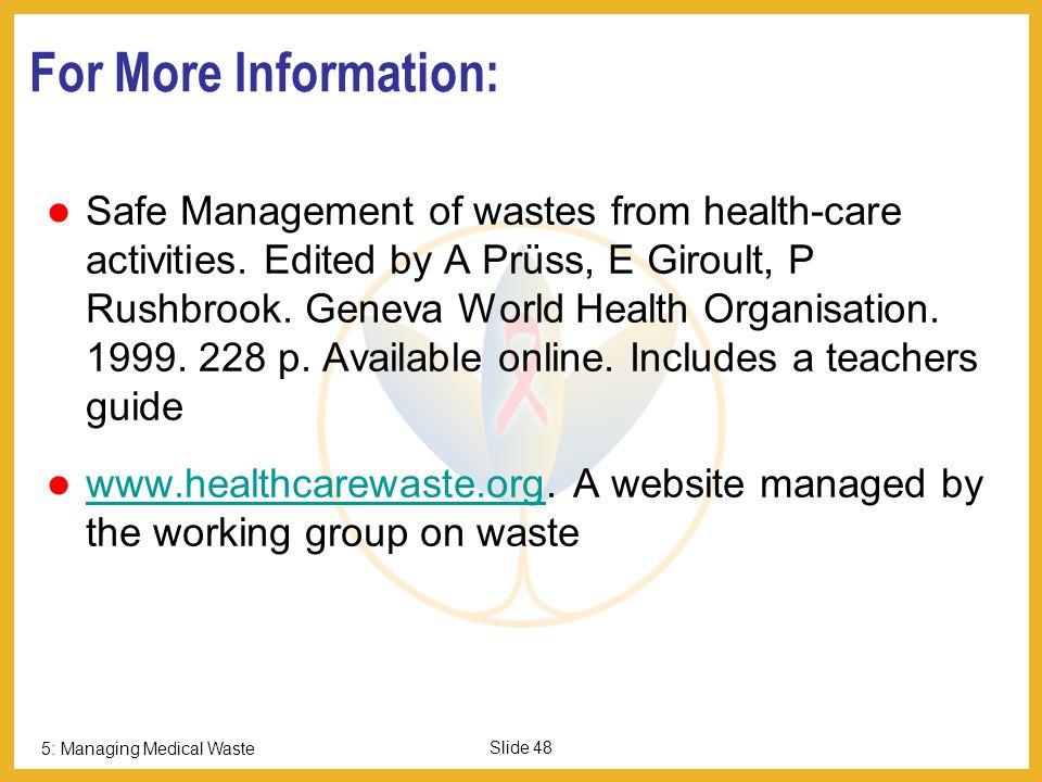 5: Managing Medical Waste Slide 47 Because no Disposal Method is Easy or Completely Safe… Prevention is best.