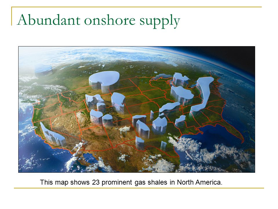 Abundant onshore supply This map shows 23 prominent gas shales in North America.