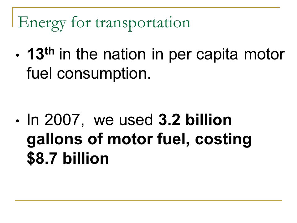 Energy for transportation 13 th in the nation in per capita motor fuel consumption.