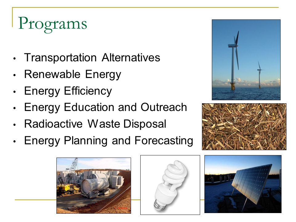 Programs Transportation Alternatives Renewable Energy Energy Efficiency Energy Education and Outreach Radioactive Waste Disposal Energy Planning and Forecasting
