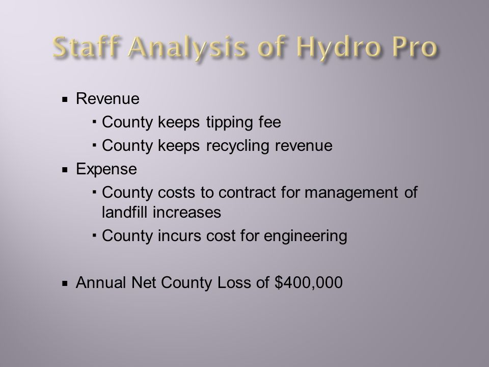  Revenue  County keeps tipping fee  County keeps recycling revenue  Expense  County costs to contract for management of landfill increases  County incurs cost for engineering  Annual Net County Loss of $400,000