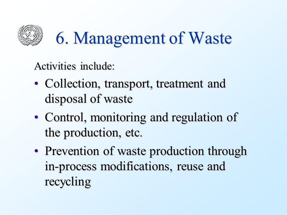 6. Management of Waste Activities include: Collection, transport, treatment and disposal of wasteCollection, transport, treatment and disposal of wast