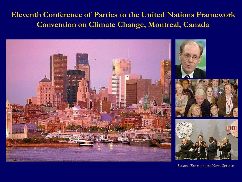Source: Envrionment News Service Eleventh Conference of Parties to the United Nations Framework Convention on Climate Change, Montreal, Canada