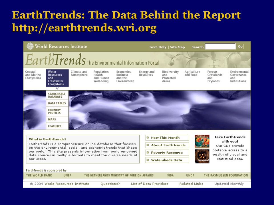EarthTrends: The Data Behind the Report http://earthtrends.wri.org