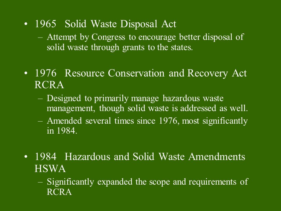 1965 Solid Waste Disposal Act –Attempt by Congress to encourage better disposal of solid waste through grants to the states.