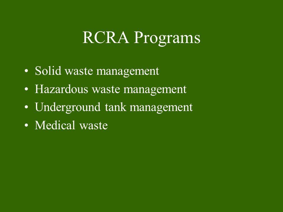 RCRA Programs Solid waste management Hazardous waste management Underground tank management Medical waste