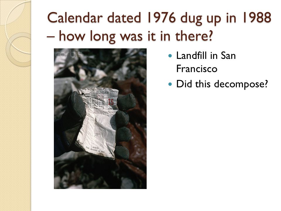 Calendar dated 1976 dug up in 1988 – how long was it in there? Landfill in San Francisco Did this decompose?