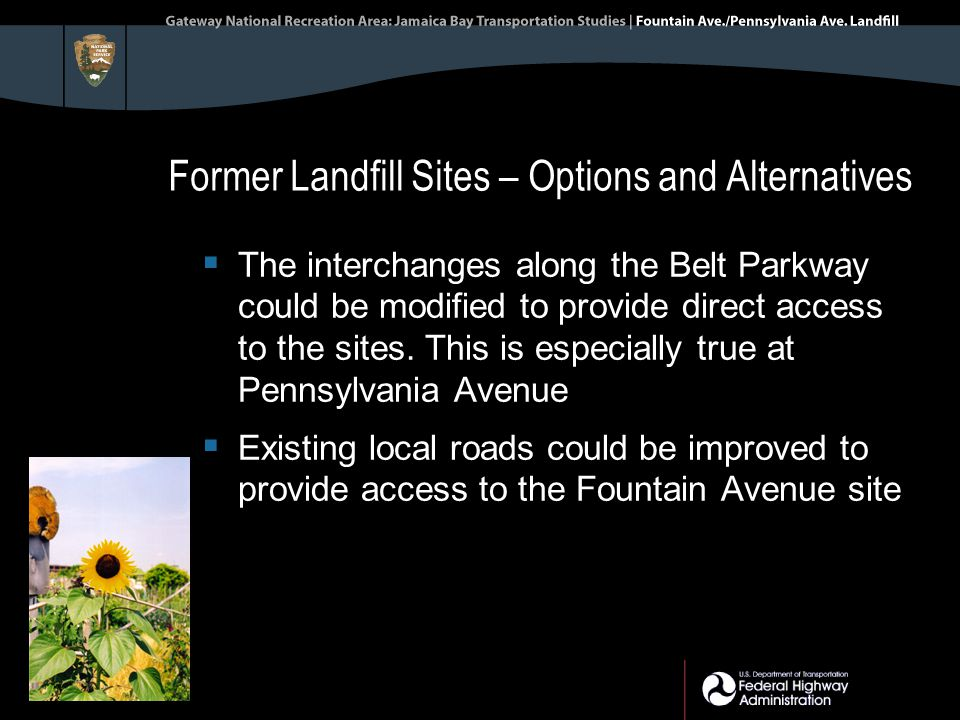 Former Landfill Sites – Options and Alternatives  The interchanges along the Belt Parkway could be modified to provide direct access to the sites.