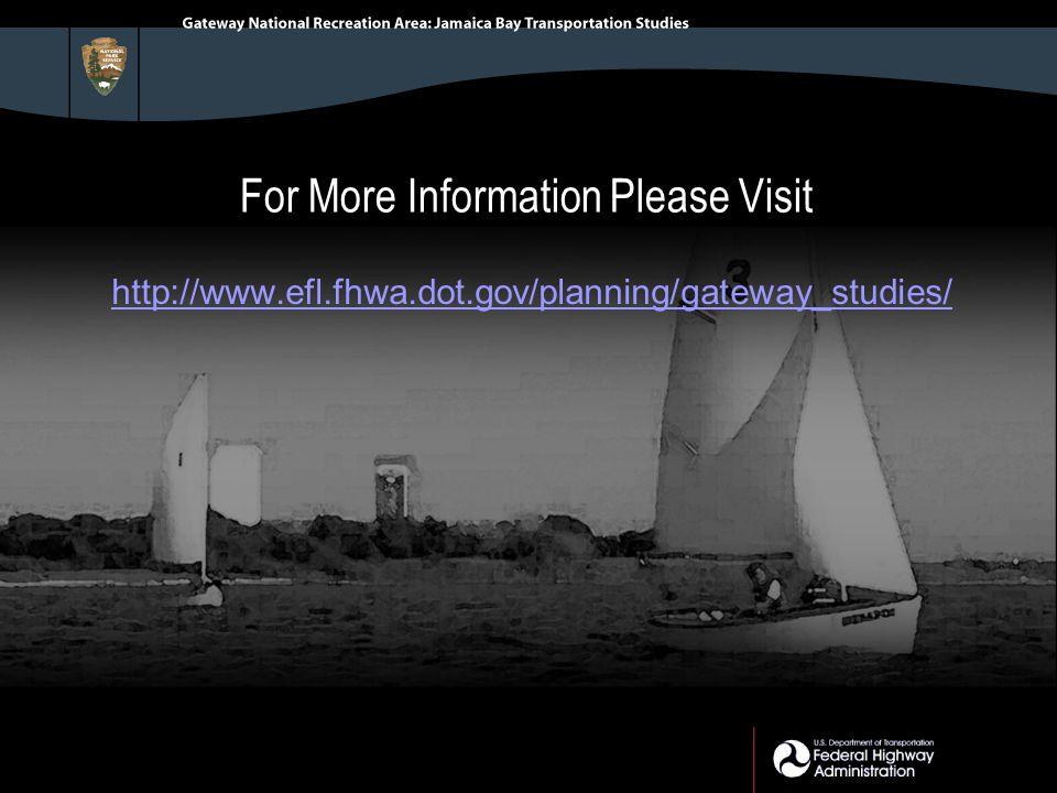 For More Information Please Visit http://www.efl.fhwa.dot.gov/planning/gateway_studies/