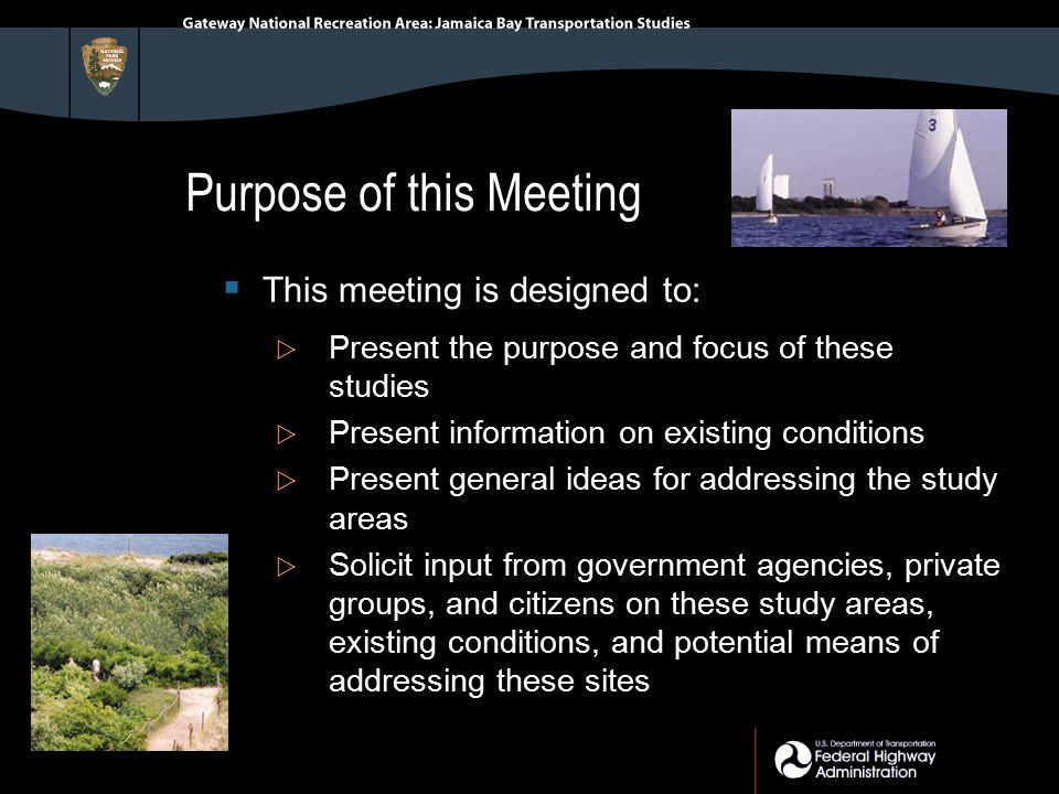Purpose of this Meeting  This meeting is designed to:  Present the purpose and focus of these studies  Present information on existing conditions  Present general ideas for addressing the study areas  Solicit input from government agencies, private groups, and citizens on these study areas, existing conditions, and potential means of addressing these sites