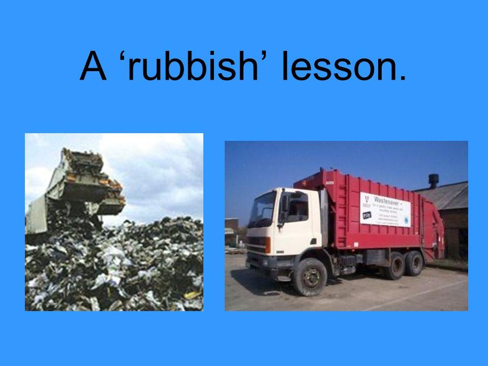 A 'rubbish' lesson.