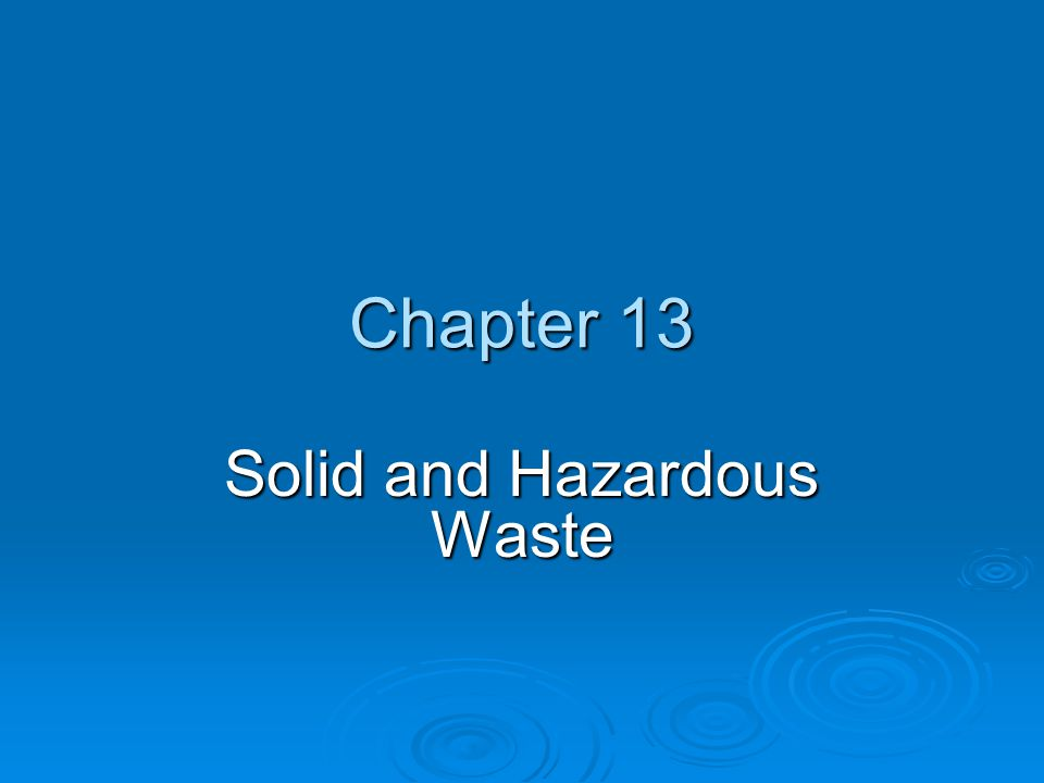 Chapter 13 Solid and Hazardous Waste