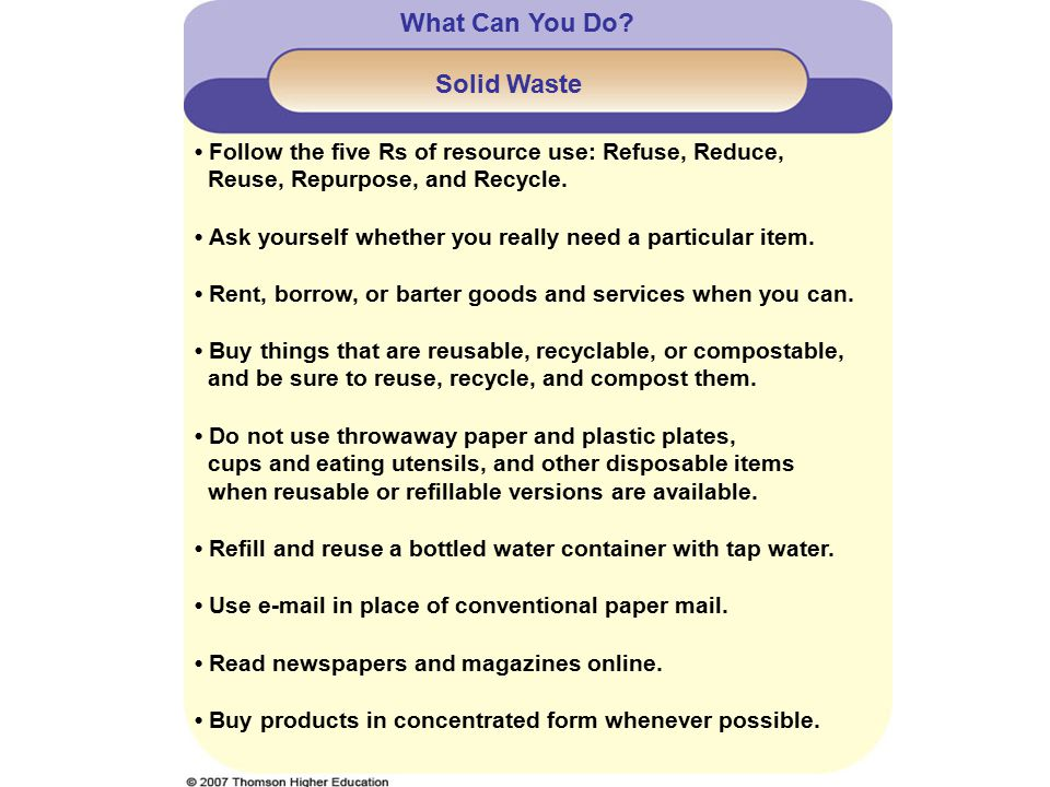 Follow the five Rs of resource use: Refuse, Reduce, Reuse, Repurpose, and Recycle.