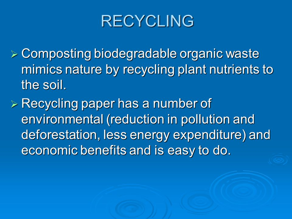 RECYCLING  Composting biodegradable organic waste mimics nature by recycling plant nutrients to the soil.