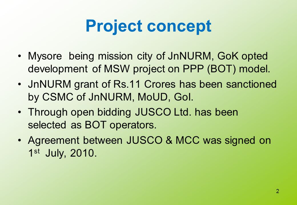 DESCRIPTION OF THE PROJECT Name of the Project: Build, Operate,Maintain & Transfer of MSW Disposal facility for Mysore City Corporation, Mysore.