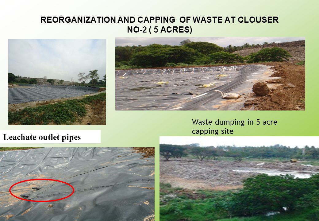 REORGANIZATION AND CAPPING OF WASTE AT CLOUSER NO-2 ( 5 ACRES) Leachate outlet pipes Waste dumping in 5 acre capping site