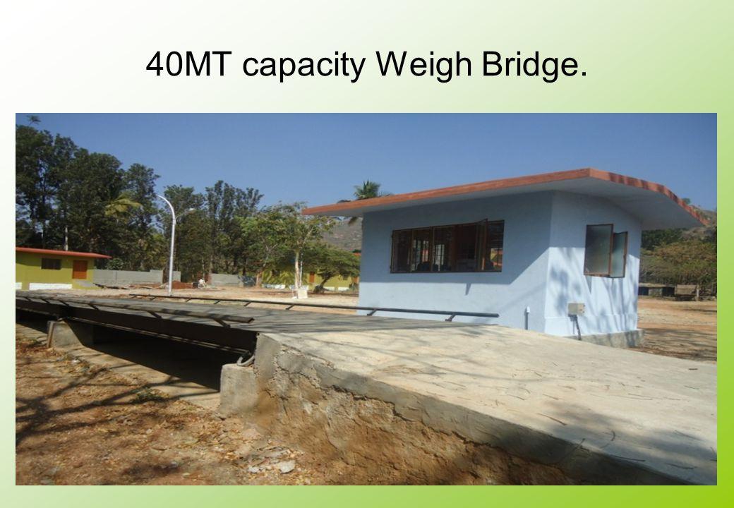 40MT capacity Weigh Bridge.
