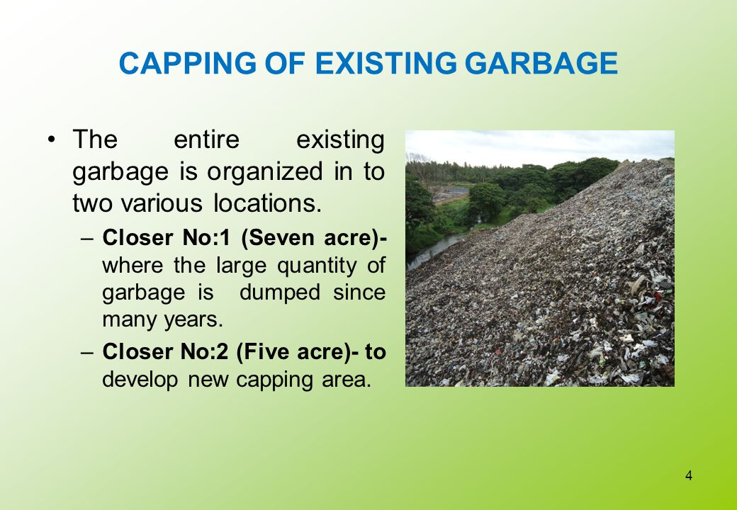 CAPPING OF EXISTING GARBAGE The entire existing garbage is organized in to two various locations. –Closer No:1 (Seven acre)- where the large quantity