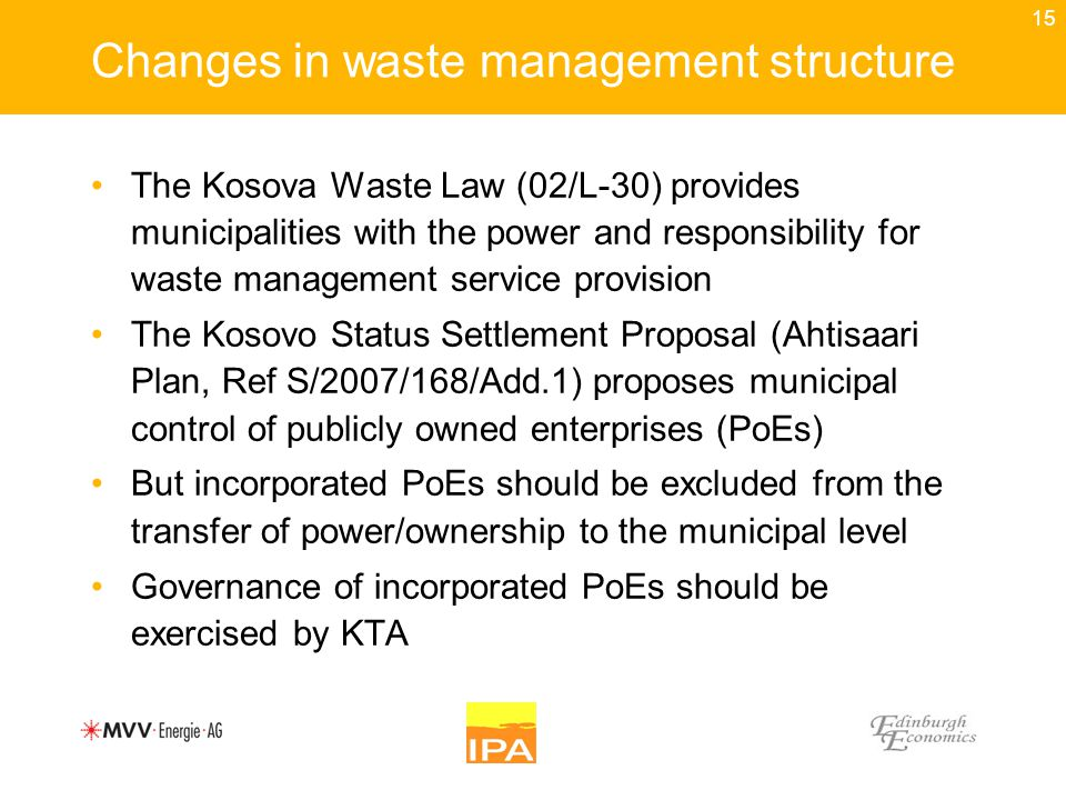 15 Changes in waste management structure The Kosova Waste Law (02/L-30) provides municipalities with the power and responsibility for waste management