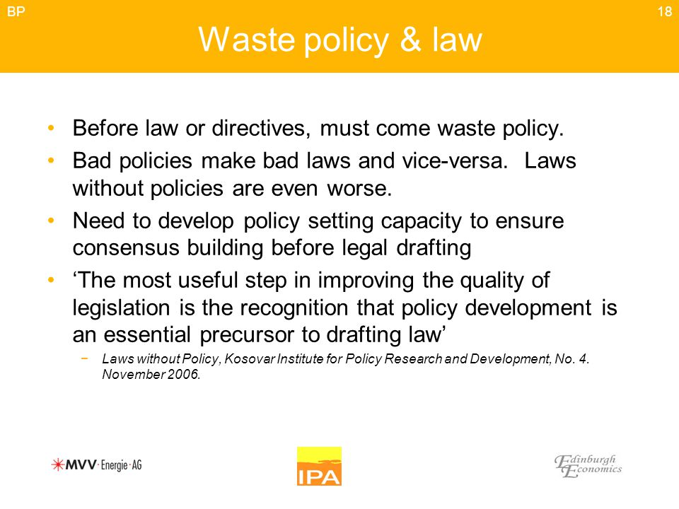 18 Waste policy & law Before law or directives, must come waste policy.