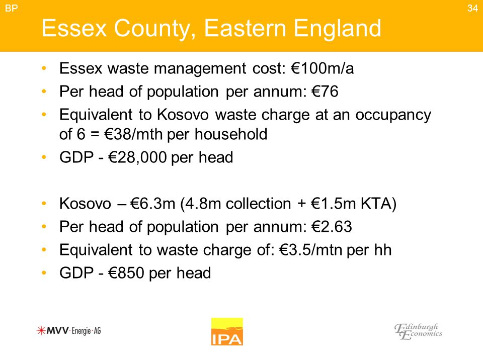 34 Essex County, Eastern England Essex waste management cost: €100m/a Per head of population per annum: €76 Equivalent to Kosovo waste charge at an oc