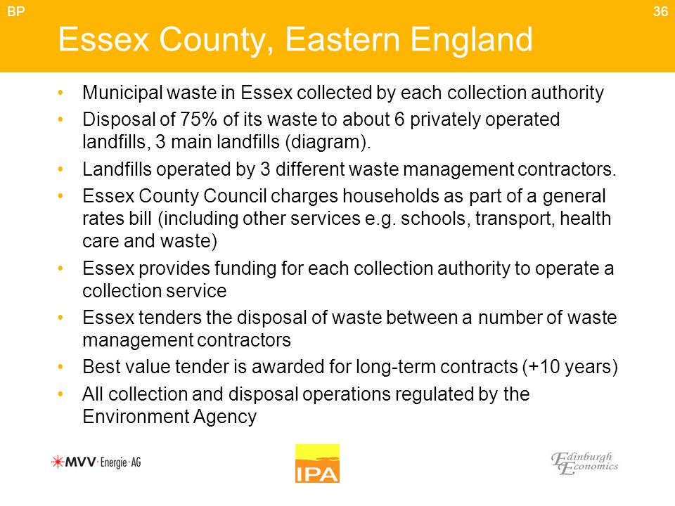 36 Essex County, Eastern England Municipal waste in Essex collected by each collection authority Disposal of 75% of its waste to about 6 privately ope