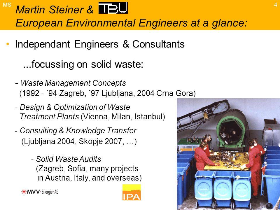 4 Independant Engineers & Consultants...focussing on solid waste: - Waste Management Concepts (1992 - ´94 Zagreb, ´97 Ljubljana, 2004 Crna Gora) - Des