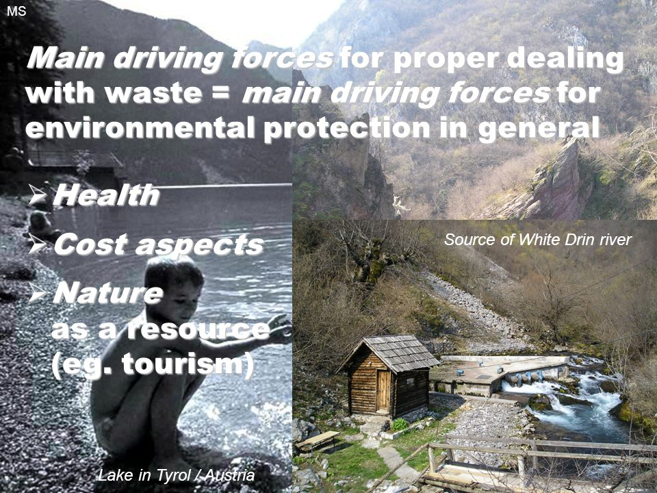 7 Main driving forces for proper dealing with waste = main driving forces for environmental protection in general  Health  Cost aspects  Nature as a resource (eg.