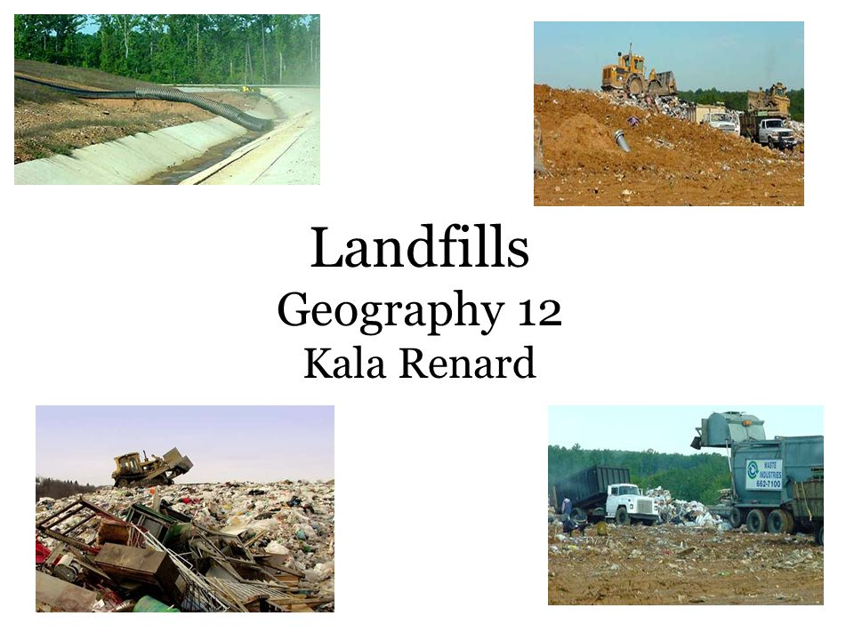 The use of a Landfill Also known as a dump or tip Disposal of organized waste material Temporary storage Consolidation and transfer Processing waste material (sorting, treatment, recycling)