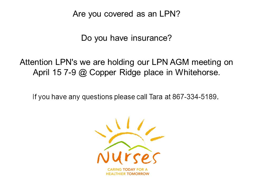 Are you covered as an LPN. Do you have insurance.