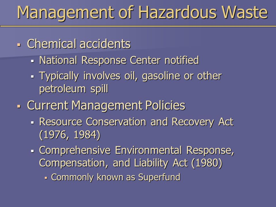 Management of Hazardous Waste  Chemical accidents  National Response Center notified  Typically involves oil, gasoline or other petroleum spill  C