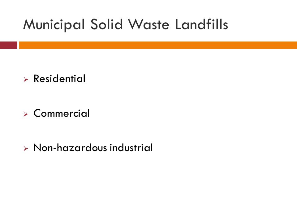 Municipal Solid Waste Landfills  Residential  Commercial  Non-hazardous industrial
