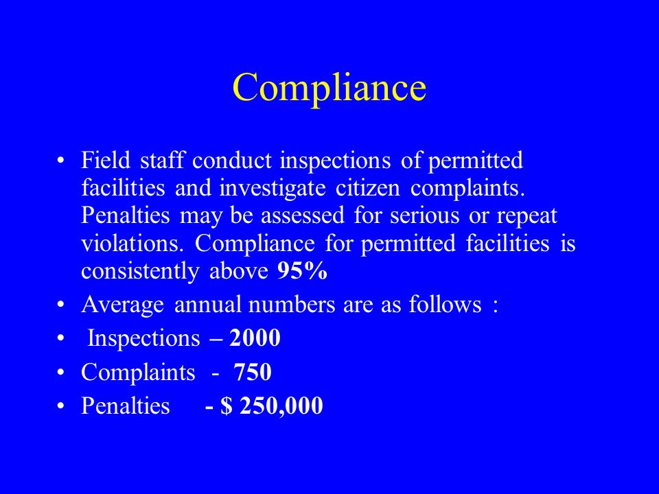 Compliance Field staff conduct inspections of permitted facilities and investigate citizen complaints.