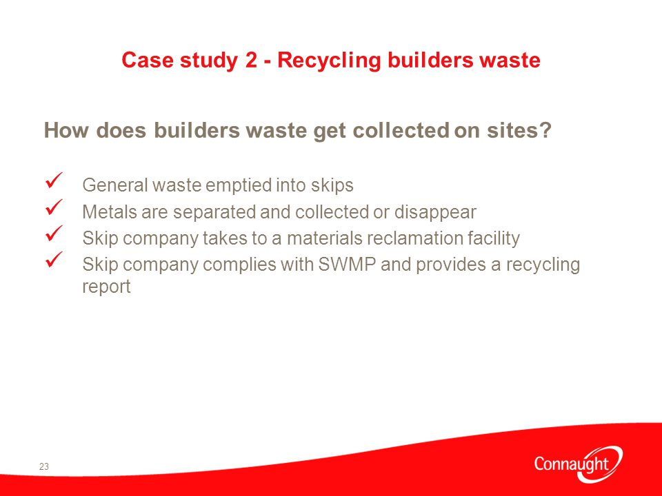 23 Case study 2 - Recycling builders waste How does builders waste get collected on sites.