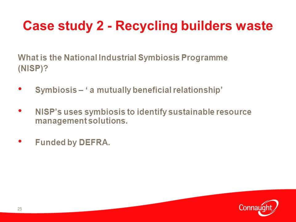 25 Case study 2 - Recycling builders waste What is the National Industrial Symbiosis Programme (NISP).