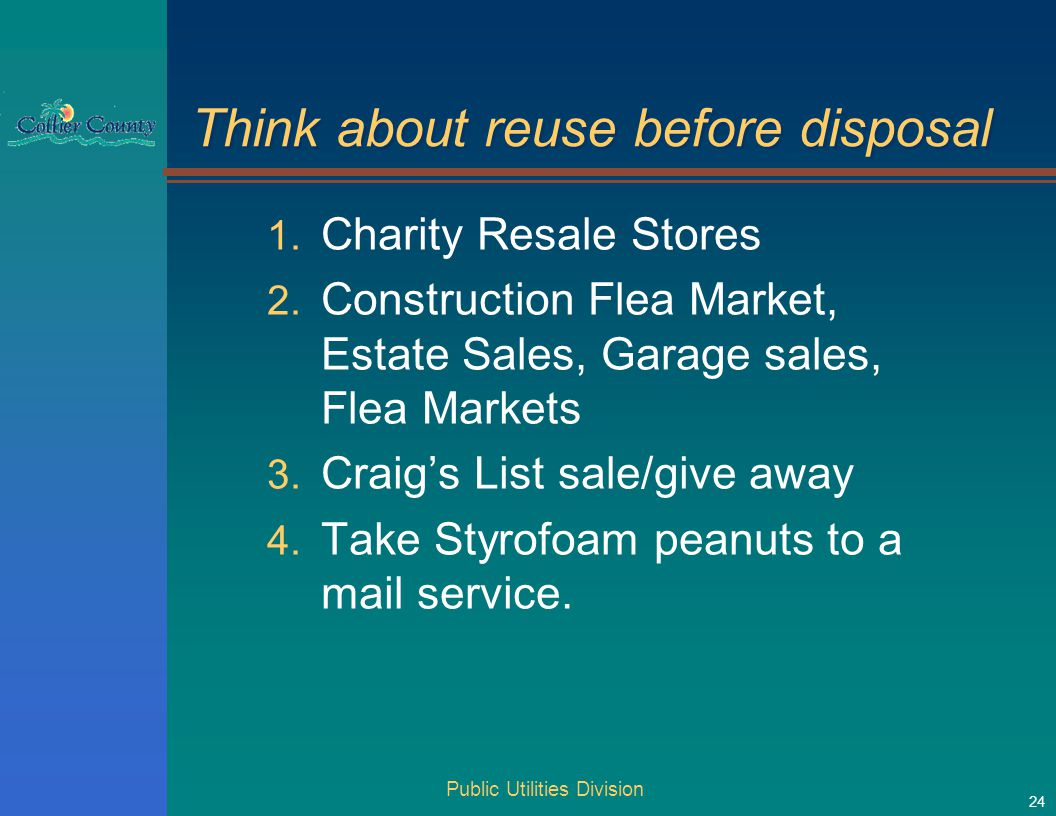 Think about reuse before disposal 1. Charity Resale Stores 2.
