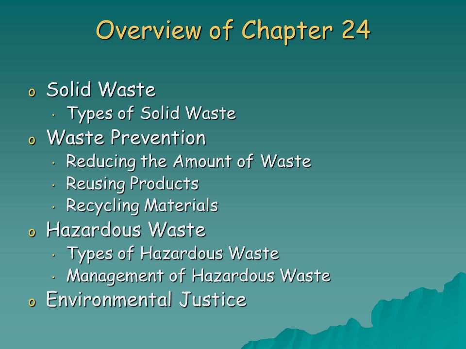 Overview of Chapter 24 o Solid Waste Types of Solid Waste Types of Solid Waste o Waste Prevention Reducing the Amount of Waste Reducing the Amount of