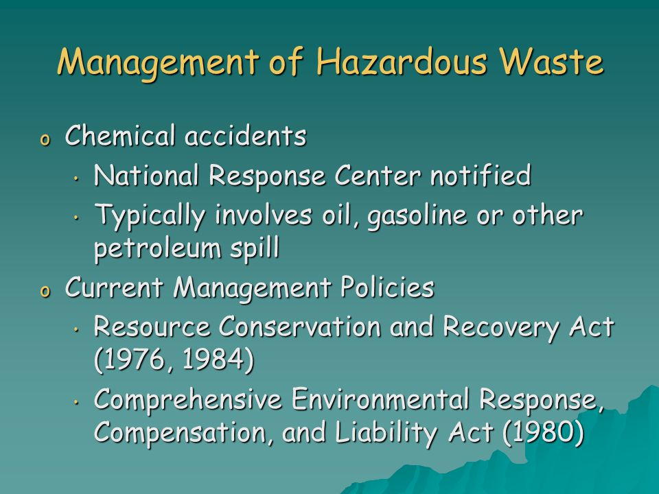 Management of Hazardous Waste o Chemical accidents National Response Center notified National Response Center notified Typically involves oil, gasolin