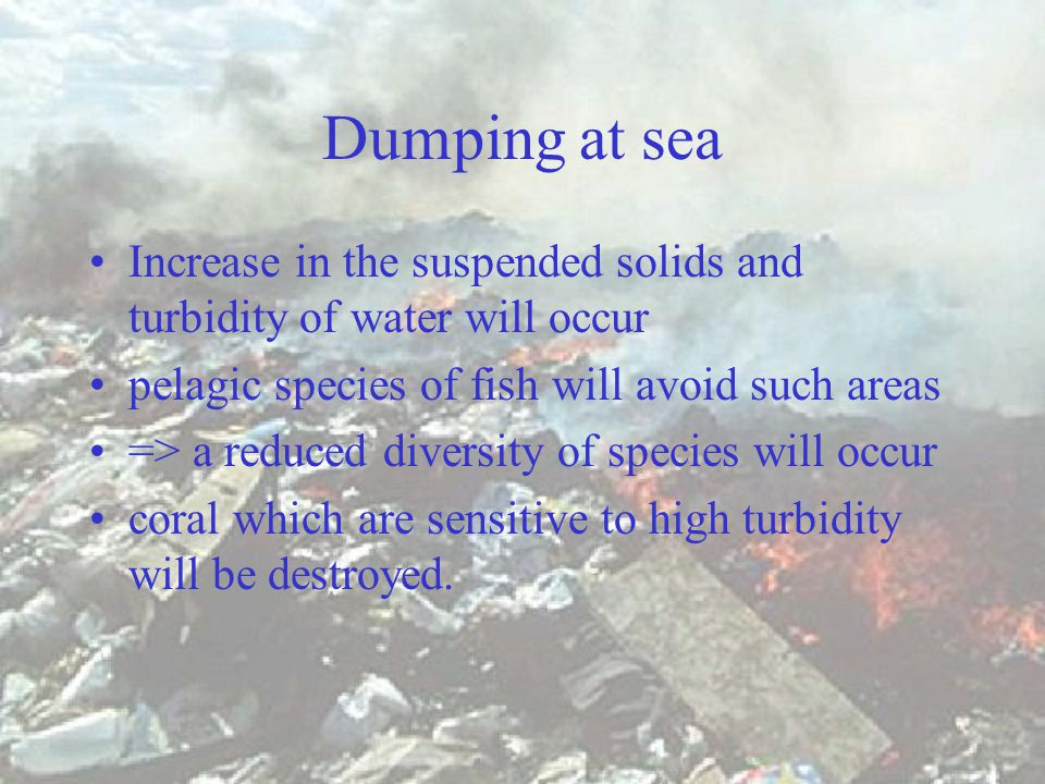 Dumping at sea Much of waste from construction is dumped areas chosen are far from the coast and in deep sea.