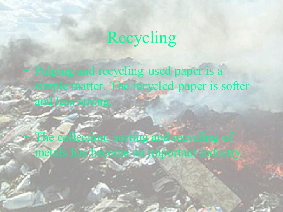 Recycling Conserves Earth's reserves and saves energy Used aluminium is as good as new.