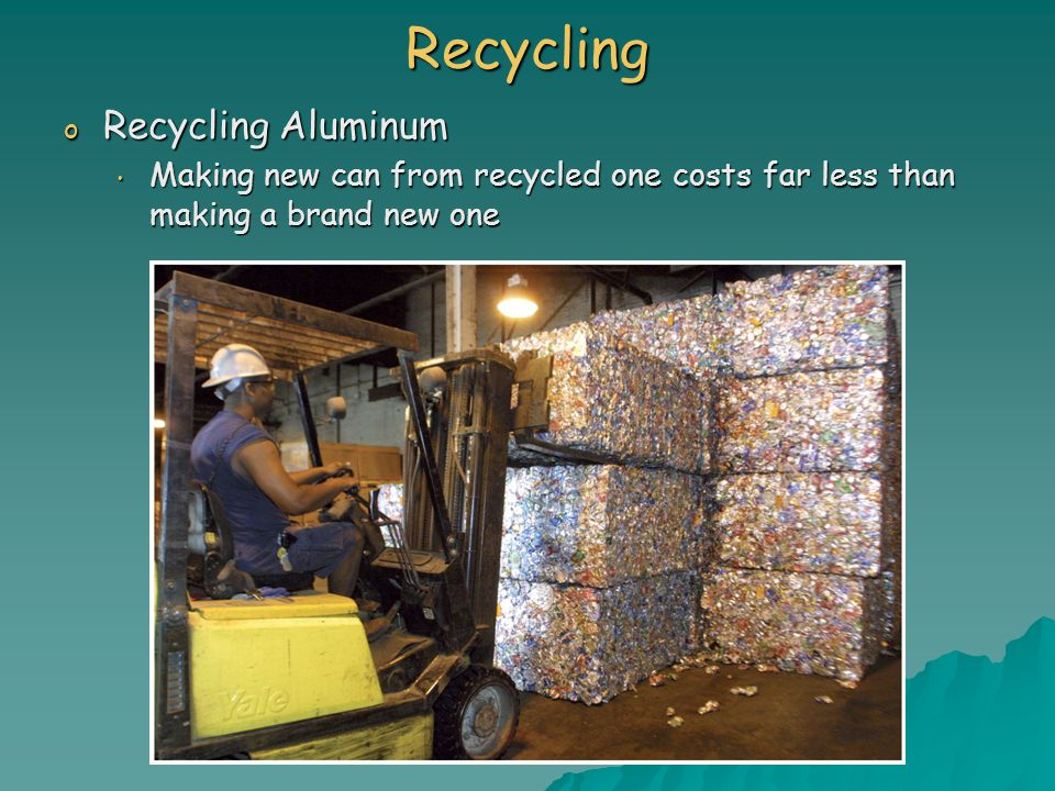 Recycling o Recycling Aluminum Making new can from recycled one costs far less than making a brand new one Making new can from recycled one costs far less than making a brand new one