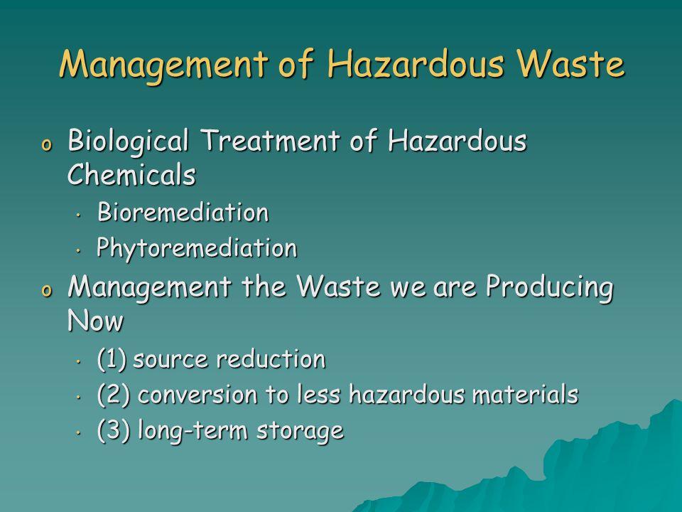 Management of Hazardous Waste o Biological Treatment of Hazardous Chemicals Bioremediation Bioremediation Phytoremediation Phytoremediation o Manageme