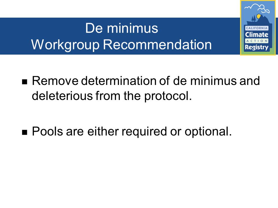 De minimus Workgroup Recommendation Remove determination of de minimus and deleterious from the protocol.