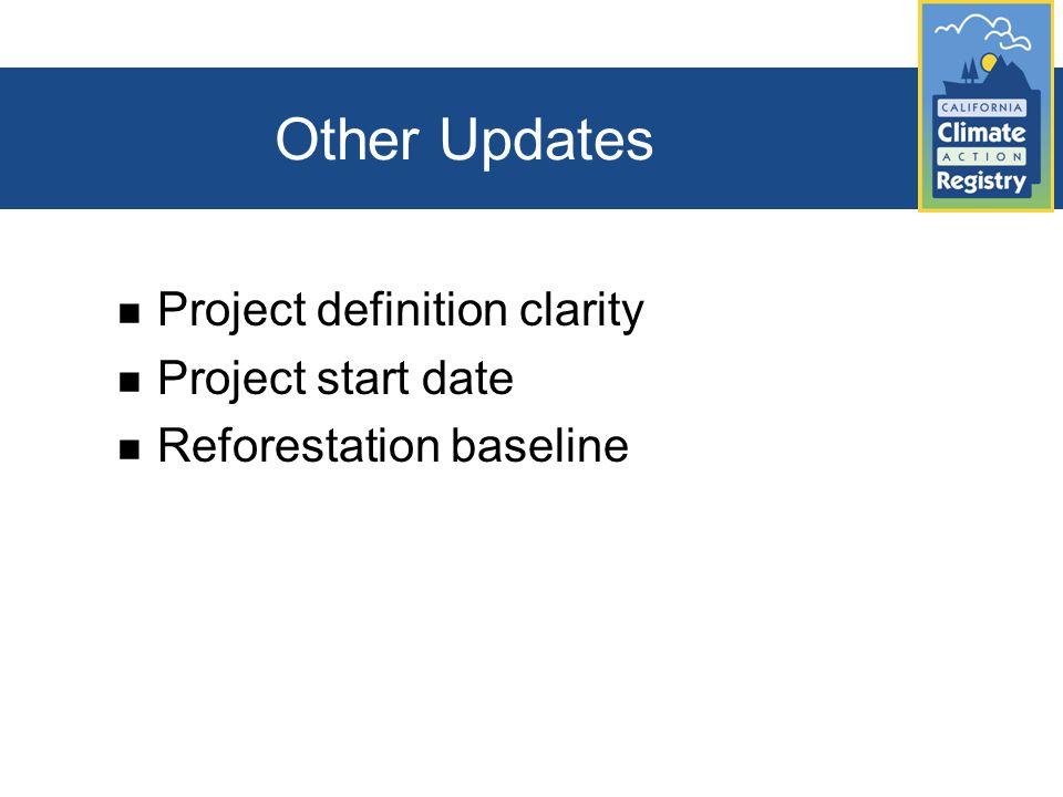 Other Updates Project definition clarity Project start date Reforestation baseline