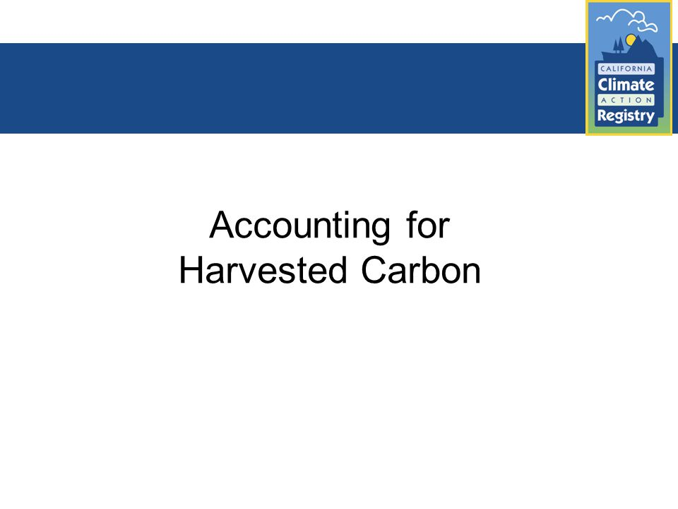Accounting for Harvested Carbon