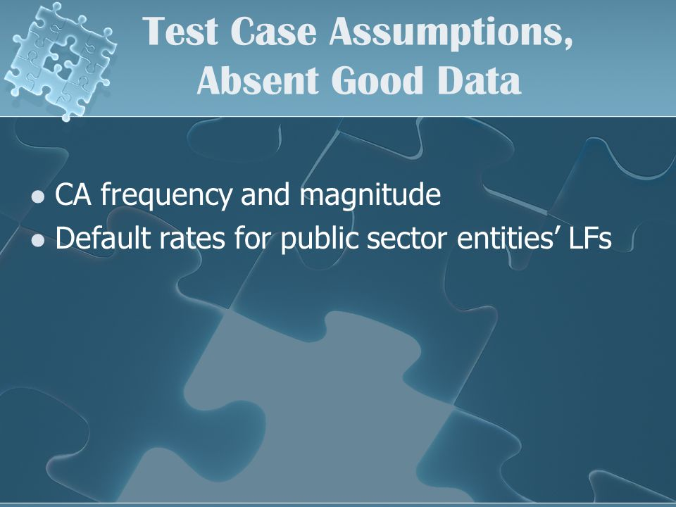 Test Case Assumptions, Absent Good Data CA frequency and magnitude Default rates for public sector entities' LFs