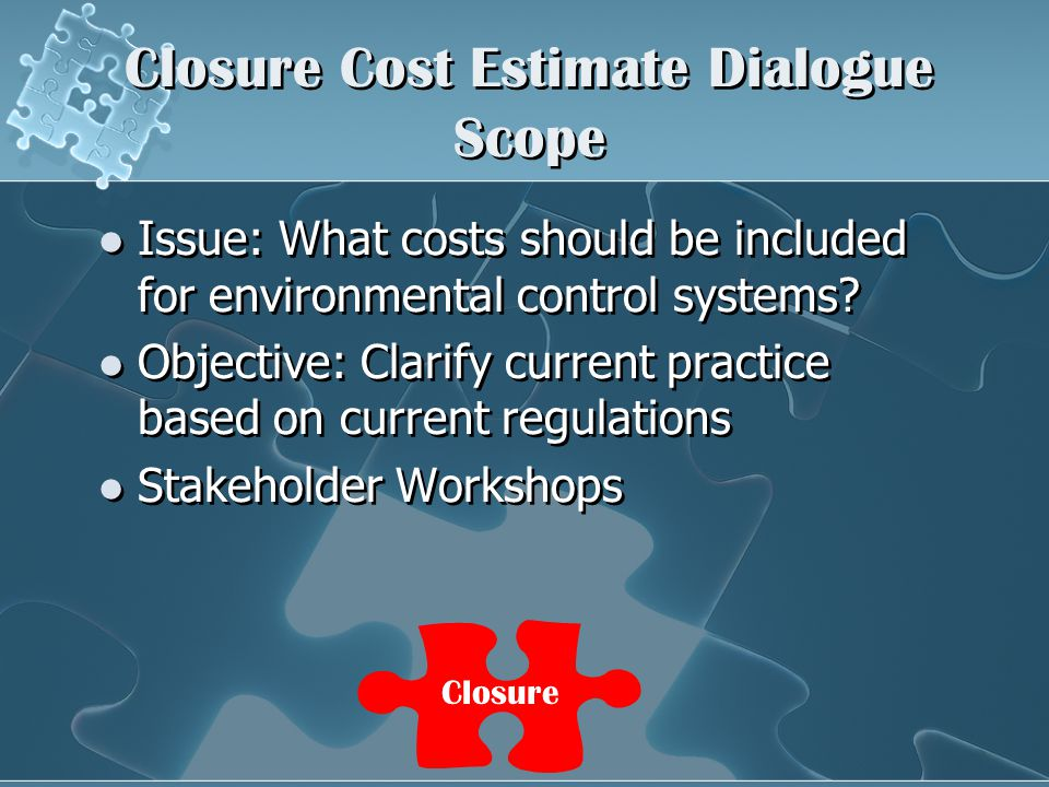 Closure Cost Estimate Dialogue Scope Issue: What costs should be included for environmental control systems.